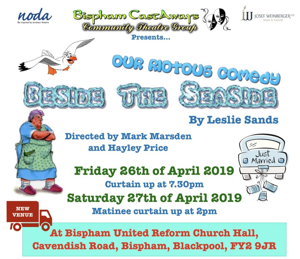 """Advert for our riotous comedy, """"Beside The Seaside"""" by Leslie Sands.  Dates Friday 26th of April 2019 with curtain up at 7.30pm and Saturday 27th of April 2019 with curtain up at 2pm.  Held at Bispham United Reform Church Hall, Cavendish Road, Bispham, Blackpool, FY2 9JR."""